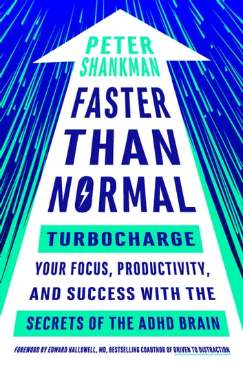 Faster Than Normal - Turbocharge Your Focus, Productivity, and Success with the Secrets of the ADHD Brain ebook by Peter Shankman