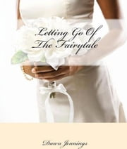 Letting Go Of The Fairytale ebook by Dawn Jennings