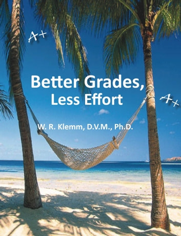 Better Grades, Less Effort ebook by W. R. Klemm