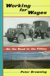 Working for Wages - On the Road in the Fifties ebook by Peter Browning