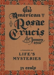 The American Rosae Crucis - A Magazine of Life's Mysteries ebook by Rosicrucian Order, AMORC, H. Spencer Lewis,...