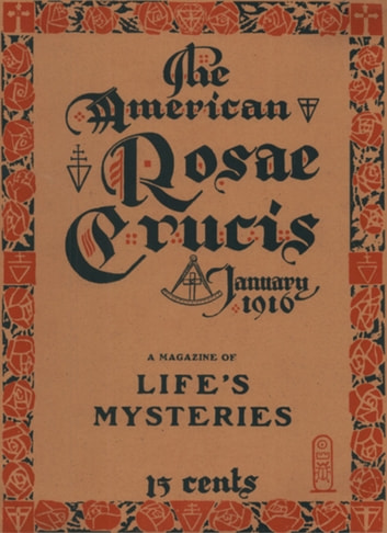 The American Rosae Crucis - A Magazine of Life's Mysteries ebook by Rosicrucian Order, AMORC,H. Spencer Lewis,Helen B. Johnston