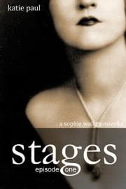 Stages | Episode One - a Sophie Walker novella ebook by Katie Paul