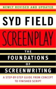 Screenplay - The Foundations of Screenwriting ebook by Syd Field