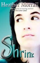 Shrink: A journey through anorexia ebook by Heather Morrall