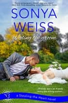 Stealing the Groom - A Stealing the Heart Novel ebook by
