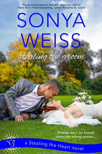 Stealing the Groom - A Stealing the Heart Novel ebook by Sonya Weiss