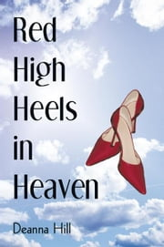 Red High Heels in Heaven ebook by Deanna Hill