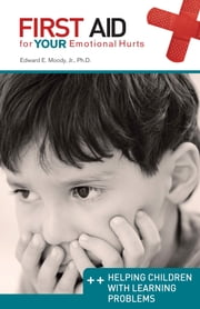 Helping Children with Learning Problems: First Aid for Your Emotional Hurts - Helping Children with Learning Problems ebook by Dr. Edward E Moody Jr.