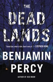 The Dead Lands: A Novel - Free Preview (Prologue and First Two Chapters) ebook by Benjamin Percy