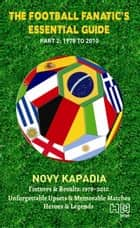 The Football Fanatic's Essential Guide Part 2: 1978 to 2010 ebook by Novy Kapadia