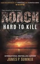 Roach: Hard To Kill ebook by James P. Sumner
