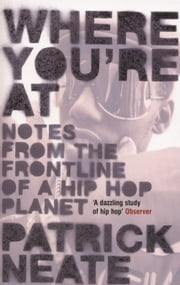 Where You're At - Notes from the Frontline of a Hip Hop Planet ebook by Patrick Neate