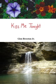 Kiss Me Tonight ebook by Glen Brereton Jr.