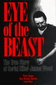 Eye of the Beast: The True Story of Serial Killer James Wood