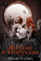 ALL'S FAIR IN VANITY'S WAR, Urban Fantasy (Book I The Seer's Seven Deadly Fairy Tales) ebook by Elizabeth Marx