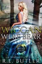 Wiccan-Were-Bear Series Volume Three ebook by R.E. Butler