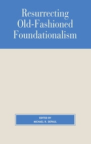 Resurrecting Old-Fashioned Foundationalism ebook by Michael DePaul,Richard Fumerton,Laurence Bonjour,John L. Pollock,Alvin Plantinga