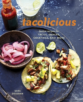 Tacolicious - Festive Recipes for Tacos, Snacks, Cocktails, and More ebook by Sara Deseran,Joe Hargrave,Antelmo Faria,Mike Barrow
