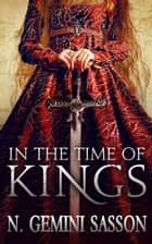 In the Time of Kings ebook by N. Gemini Sasson