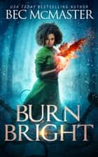Burn Bright E-bok by Bec McMaster