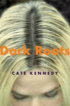 Dark Roots ebook by Cate Kennedy
