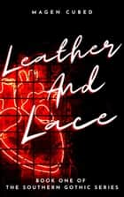 Leather and Lace - Southern Gothic, #1 ebook by Magen Cubed