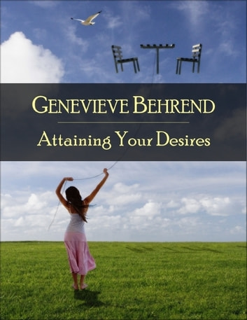 Attaining Your Desires The Secret Edition Open Your Heart To The