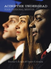 Acing the Undergrad - Your Personal Mentor ebook by Emeka V. Anazia & Carrie V. Anazia