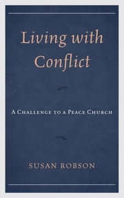 Living with Conflict - A Challenge to a Peace Church ebook by Susan Robson
