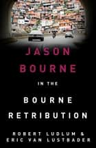 Robert Ludlum's The Bourne Retribution - The Bourne Saga: Book Twelve ebook by Robert Ludlum, Eric Van Lustbader