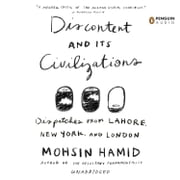 Discontent and its Civilizations - Dispatches from Lahore, New York, and London audiobook by Mohsin Hamid