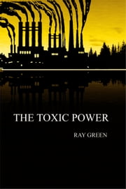The Toxic Power ebook by Ray Green