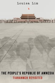 The People's Republic of Amnesia - Tiananmen Revisited ebook by Louisa Lim