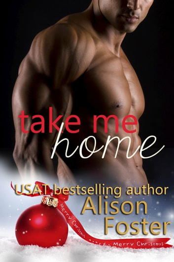 Take Me Home - A Bodyguard Christmas Story ebook by Alison Foster