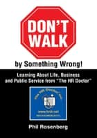 "Don't Walk by Something Wrong! - Learning About Life, Business and Public Service from ""The Hr Doctor"" ebook by Phil Rosenberg"