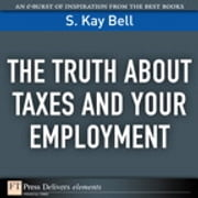 The Truth About Taxes and Your Employment ebook by S. Kay Bell