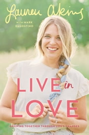 Live in Love - Growing Together Through Life's Changes eBook by Lauren Akins, Mark Dagostino