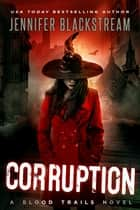 Corruption ebook by Jennifer Blackstream