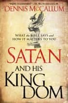 Satan and His Kingdom ebook by Dennis McCallum