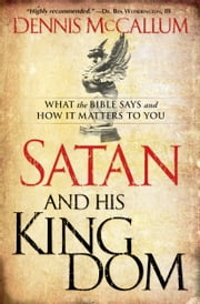 Satan and His Kingdom - What the Bible Says and How It Matters to You ebook by Dennis McCallum
