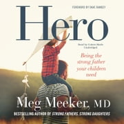 Hero - Becoming the Strong Father Your Children Need audiobook by Meg Meeker, MD