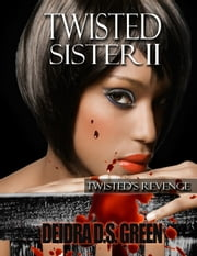 Twisted Sister II: Twisted's Revenge ebook by Deidra D. S. Green