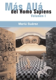 Mas Alla del Homo Sapiens - Vol I - (Beyond the Homo Sapiens - Vol I) ebook by Mariu Suarez