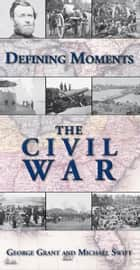 Defining Moments: The Civil War ebook by George Grant,Michael Swift