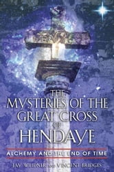 The Mysteries of the Great Cross of Hendaye - Alchemy and the End of Time ebook by Jay Weidner,Vincent Bridges