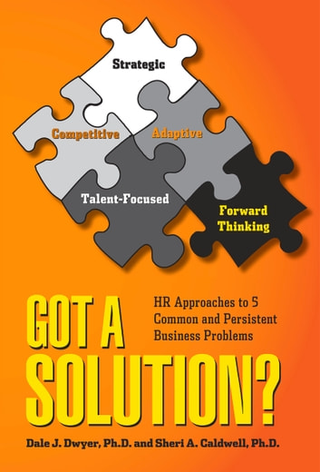 Got a Solution? - HR Approaches to 5 Common and Persistent Business Problems ebook by Dale J. Dwyer,Sheri A. Caldwell
