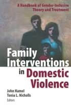 Family Interventions in Domestic Violence ebook by John Hamel, LCSW,Tonia Nicholls, PhD