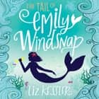 The Tail of Emily Windsnap - Book 1 audiobook by Liz Kessler