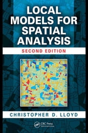 Local Models for Spatial Analysis, Second Edition ebook by Lloyd, Christopher D.
